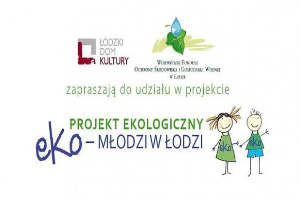 """Projekt """"Eko-Młodzi w Łodzi"""""""