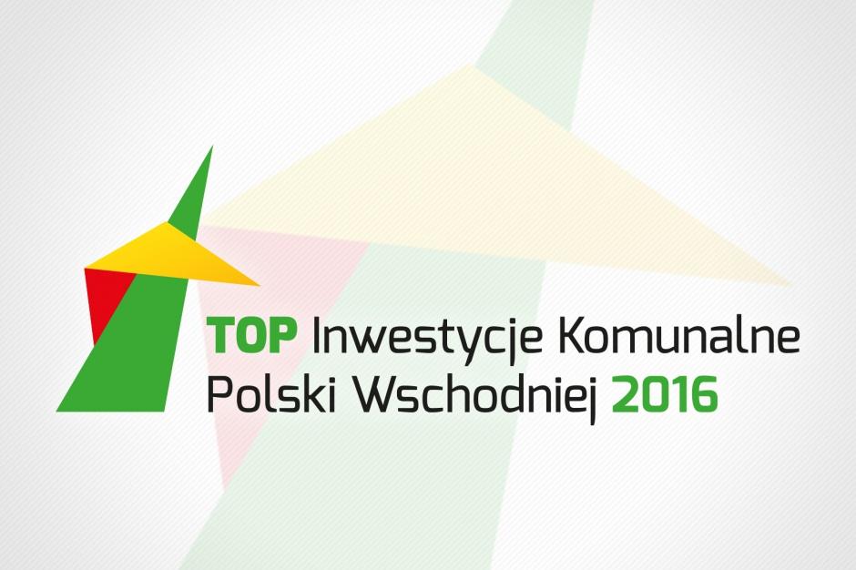 Top Inwestycje Komunalne Polski Wschodniej 2016: Ostatni dzień na zgłoszenia!